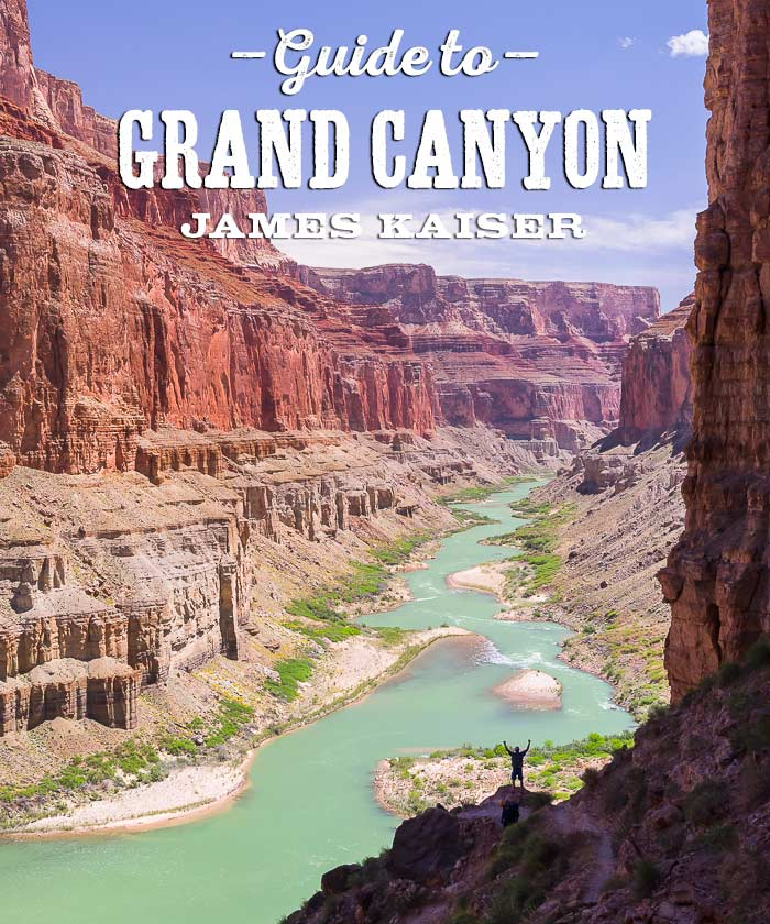 2019 Grand Canyon Vacation Travel Guide Photos James Kaiser