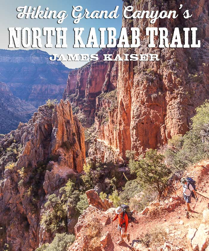 Hiking the North Kaibab Trail Grand Canyon James Kaiser