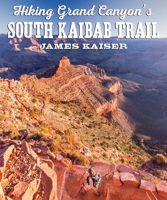 Hiking The South Kaibab Trail Grand Canyon James Kaiser